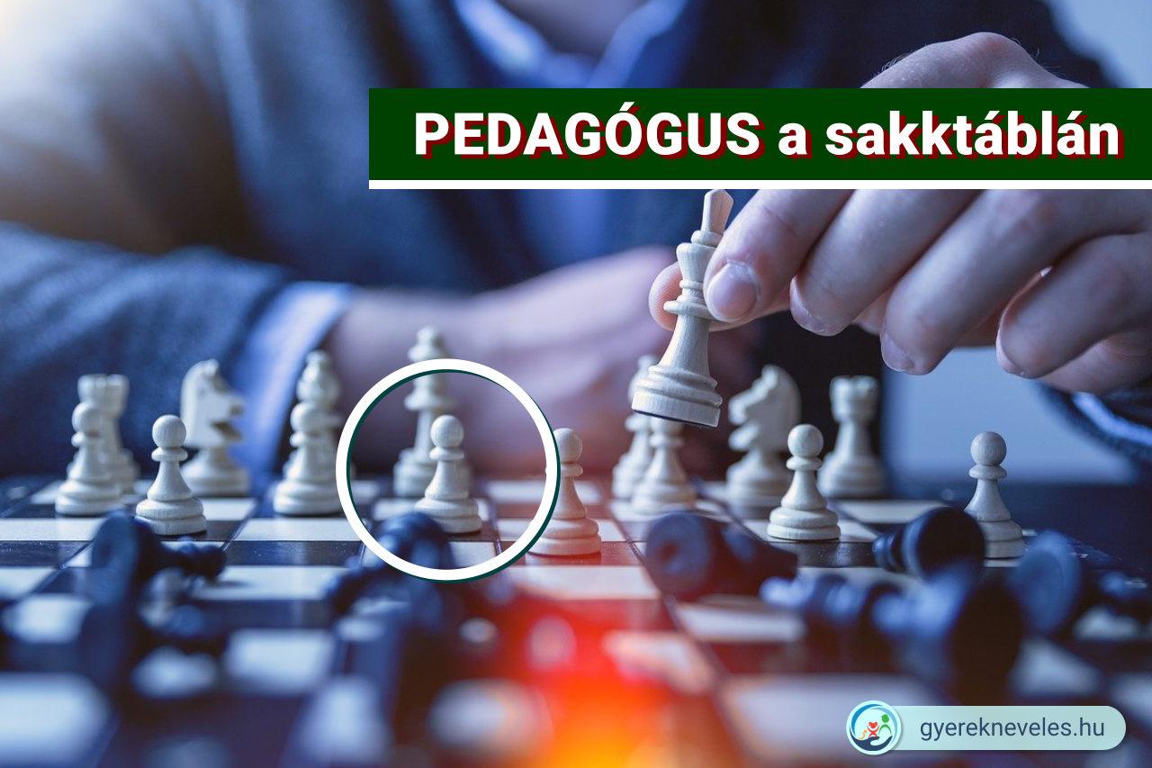 PEDAGÓGUS - Gyere le a sakktábláról!